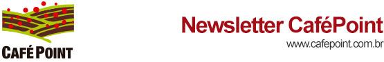 Clique em exibir imagens para ter uma melhor interação com a newsletter! CaféPoint - O ponto de encontro da cadeia produtiva de café!
